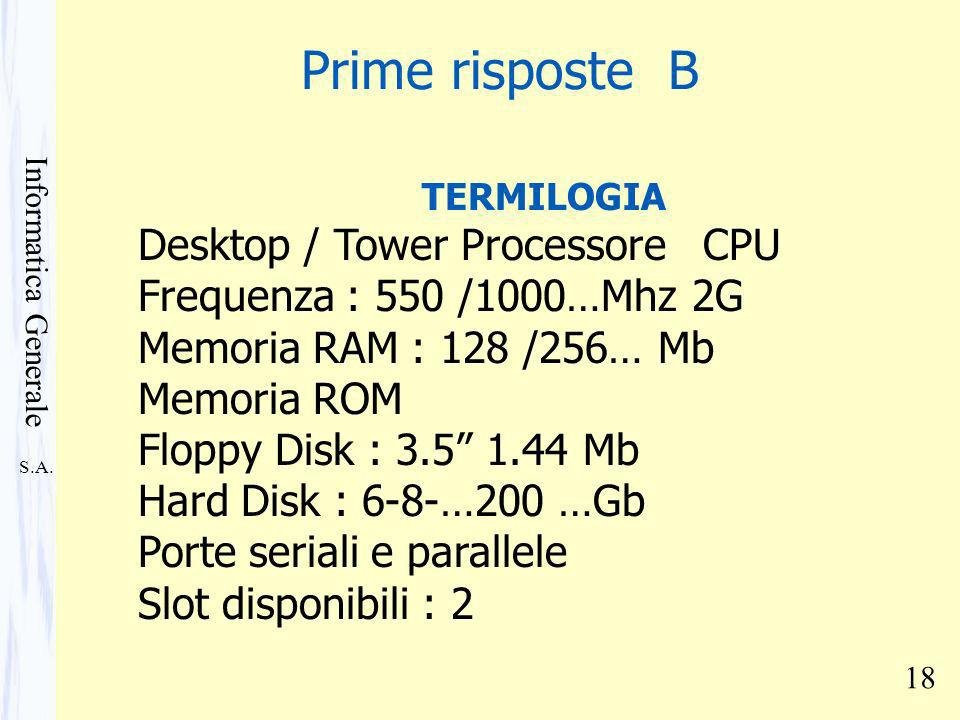 S.A. Informatica Generale 18 TERMILOGIA Desktop / Tower Processore CPU Frequenza : 550 /1000…Mhz 2G Memoria RAM : 128 /256… Mb Memoria ROM Floppy Disk