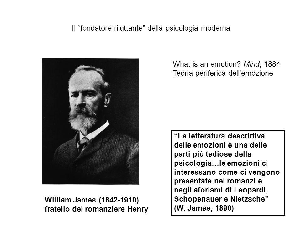 William James (1842-1910) fratello del romanziere Henry La letteratura descrittiva delle emozioni è una delle parti più tediose della psicologia…le em