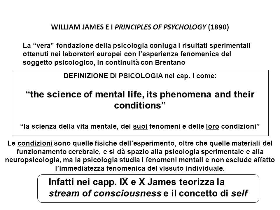 WILLIAM JAMES E I PRINCIPLES OF PSYCHOLOGY (1890) La vera fondazione della psicologia coniuga i risultati sperimentali ottenuti nei laboratori europei