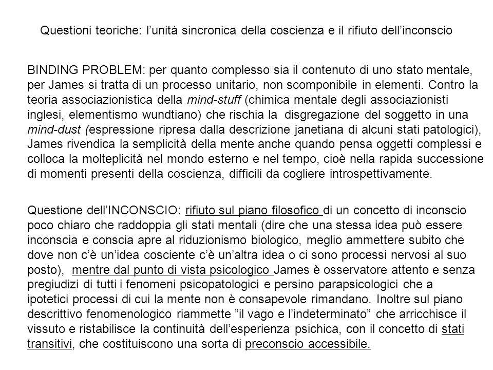 BINDING PROBLEM: per quanto complesso sia il contenuto di uno stato mentale, per James si tratta di un processo unitario, non scomponibile in elementi
