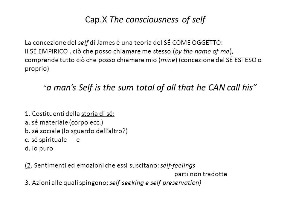 Cap.X The consciousness of self La concezione del self di James è una teoria del SÉ COME OGGETTO: Il SÉ EMPIRICO, ciò che posso chiamare me stesso (by