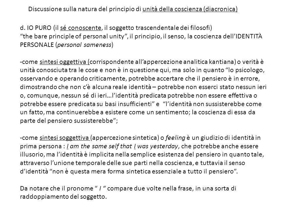 d. IO PURO (il sé conoscente, il soggetto trascendentale dei filosofi) the bare principle of personal unity, il principio, il senso, la coscienza dell