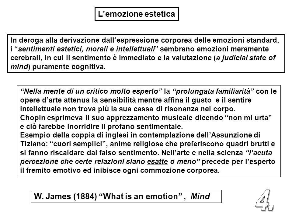 In deroga alla derivazione dallespressione corporea delle emozioni standard, i sentimenti estetici, morali e intellettuali sembrano emozioni meramente