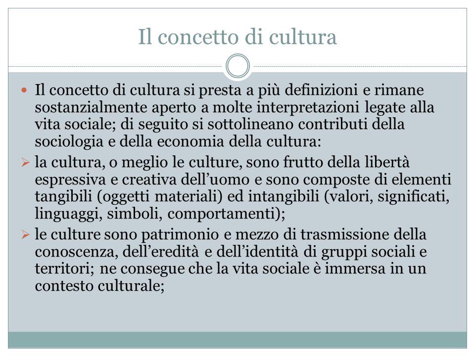 Il concetto di cultura Il concetto di cultura si presta a più definizioni e rimane sostanzialmente aperto a molte interpretazioni legate alla vita soc