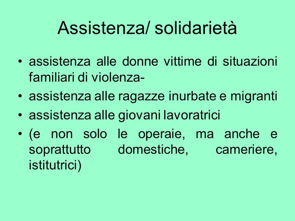 Assistenza/ solidarietà assistenza alle donne vittime di situazioni familiari di violenza- assistenza alle ragazze inurbate e migranti assistenza alle