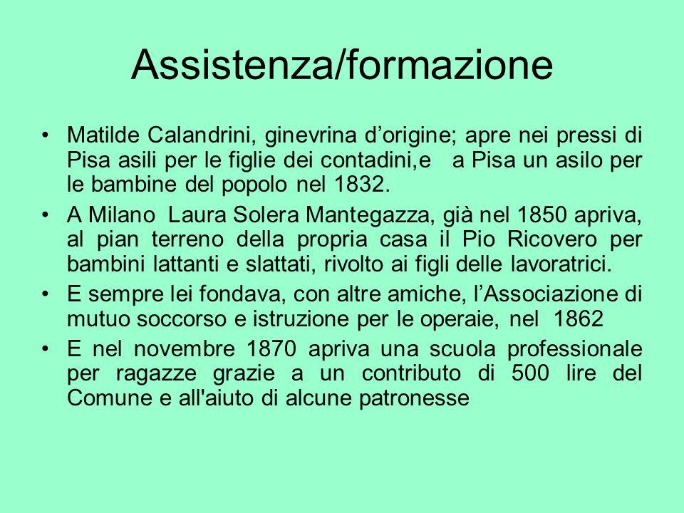 Assistenza/formazione Matilde Calandrini, ginevrina dorigine; apre nei pressi di Pisa asili per le figlie dei contadini,e a Pisa un asilo per le bambi
