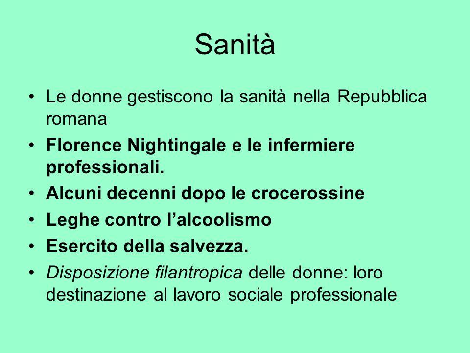 Sanità Le donne gestiscono la sanità nella Repubblica romana Florence Nightingale e le infermiere professionali. Alcuni decenni dopo le crocerossine L