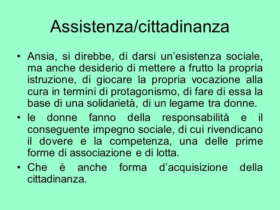 Assistenza/cittadinanza Ansia, si direbbe, di darsi unesistenza sociale, ma anche desiderio di mettere a frutto la propria istruzione, di giocare la p