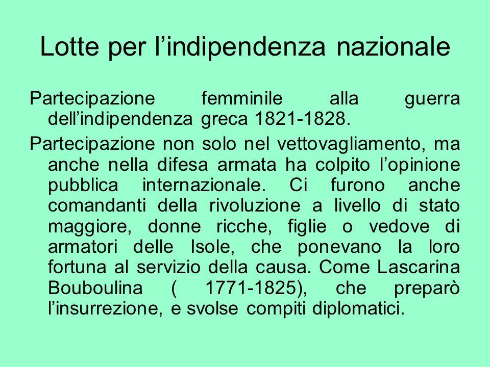 Lotte per lindipendenza nazionale Partecipazione femminile alla guerra dellindipendenza greca 1821-1828. Partecipazione non solo nel vettovagliamento,