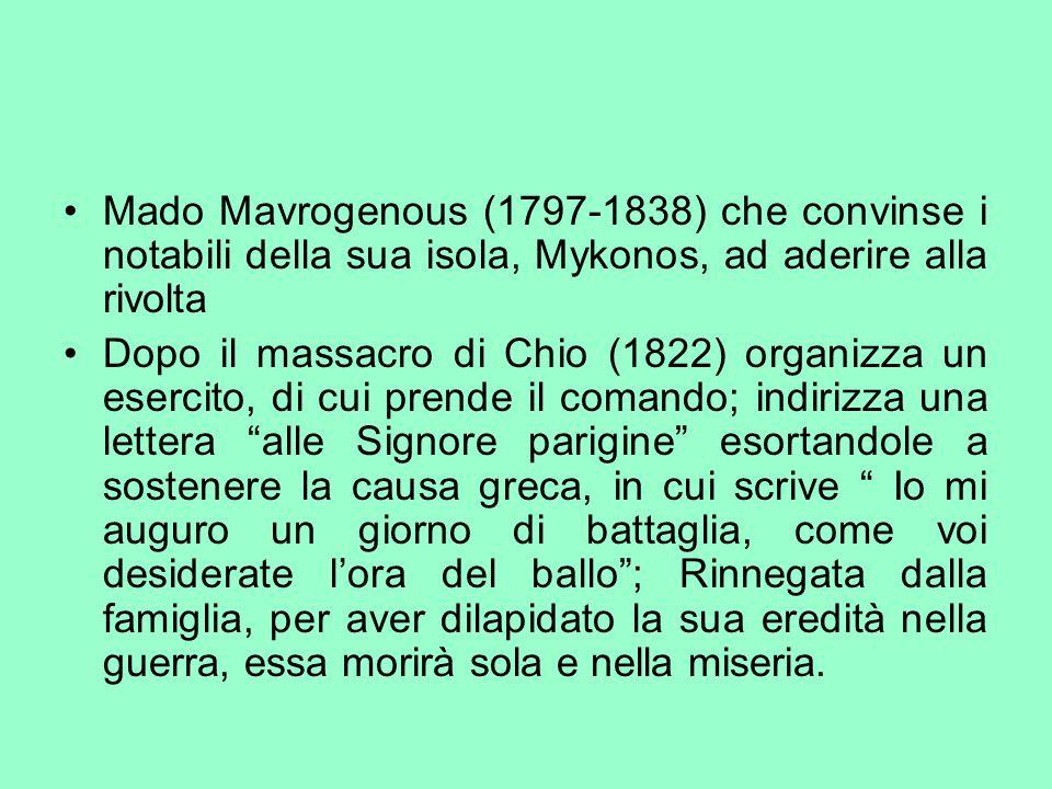 Mado Mavrogenous (1797-1838) che convinse i notabili della sua isola, Mykonos, ad aderire alla rivolta Dopo il massacro di Chio (1822) organizza un es