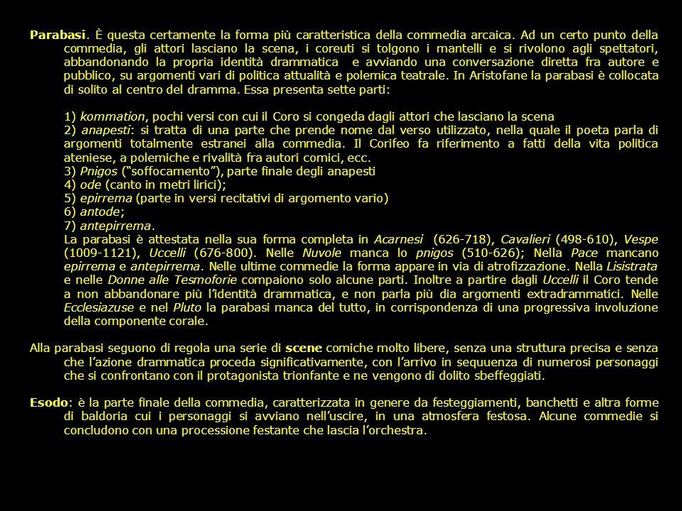 La struttura formale della commedia greca: A. La commedia antica Sotto il nome di Commedia Antica si comprendono tutte le opere comiche scritte fino a