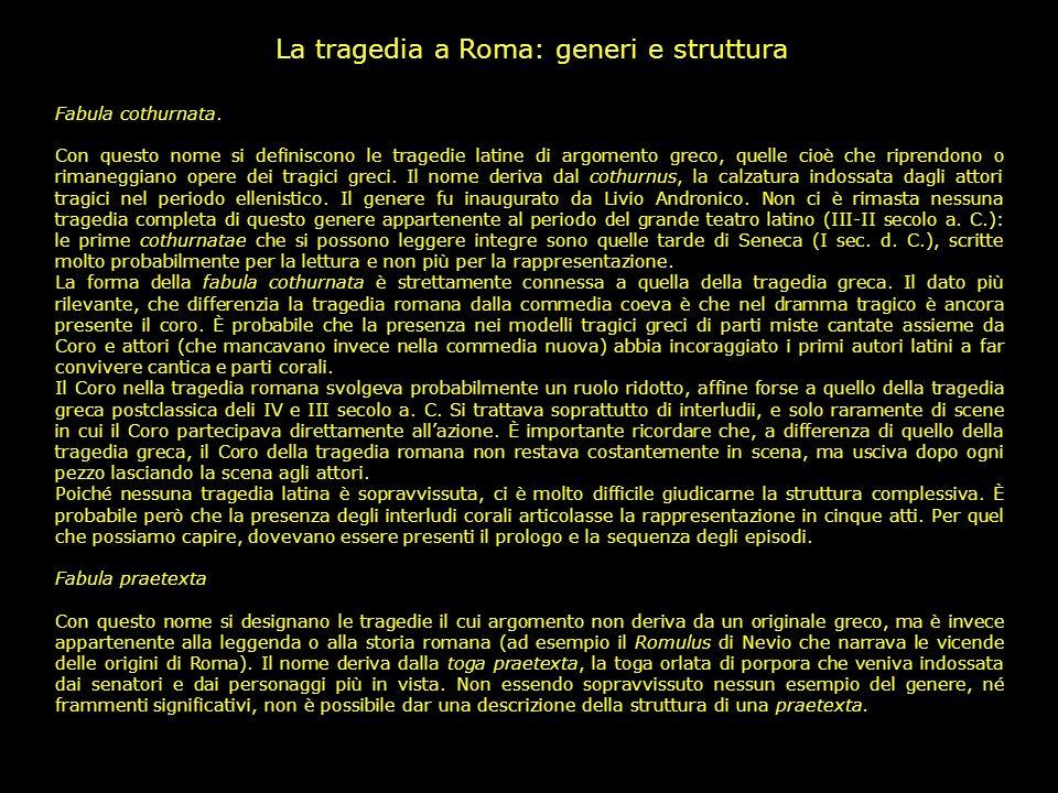Il teatro romano: cantica e deverbia Nel descrivere le forme che il dramma di derivazione greca assunse a Roma, bisogna sottolineare un elemento di di