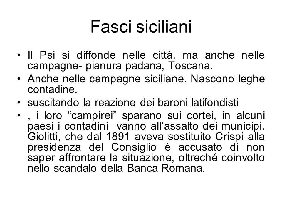 Fasci siciliani Il Psi si diffonde nelle città, ma anche nelle campagne- pianura padana, Toscana. Anche nelle campagne siciliane. Nascono leghe contad