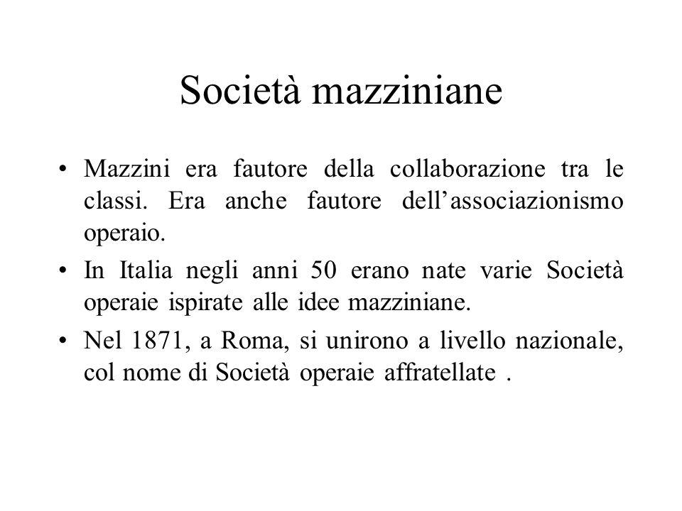 Società mazziniane Mazzini era fautore della collaborazione tra le classi. Era anche fautore dellassociazionismo operaio. In Italia negli anni 50 eran