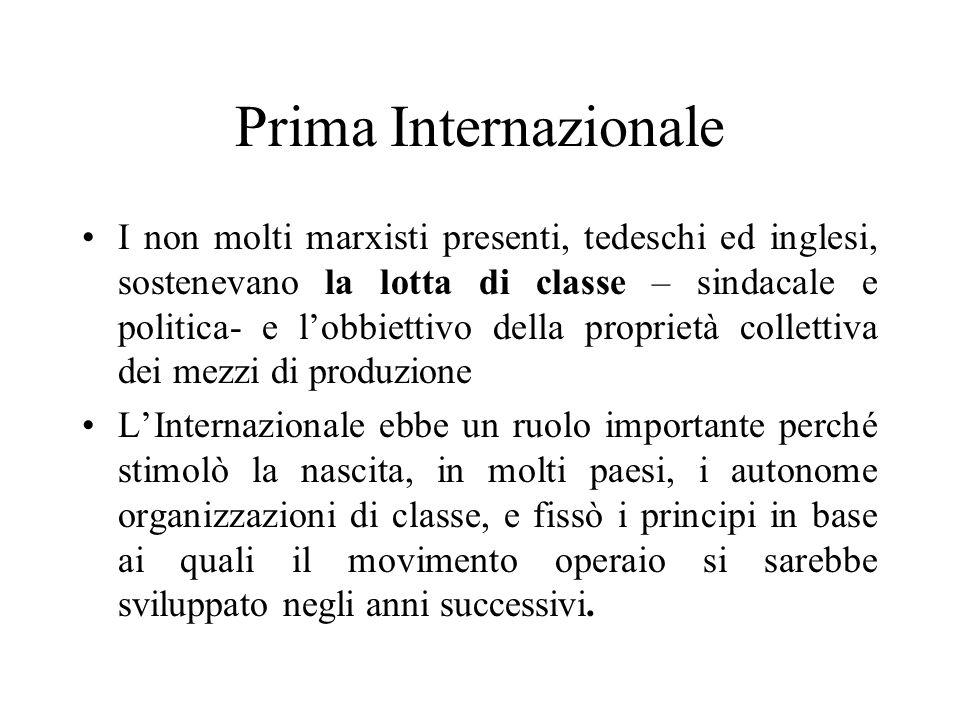 Prima Internazionale I non molti marxisti presenti, tedeschi ed inglesi, sostenevano la lotta di classe – sindacale e politica- e lobbiettivo della pr