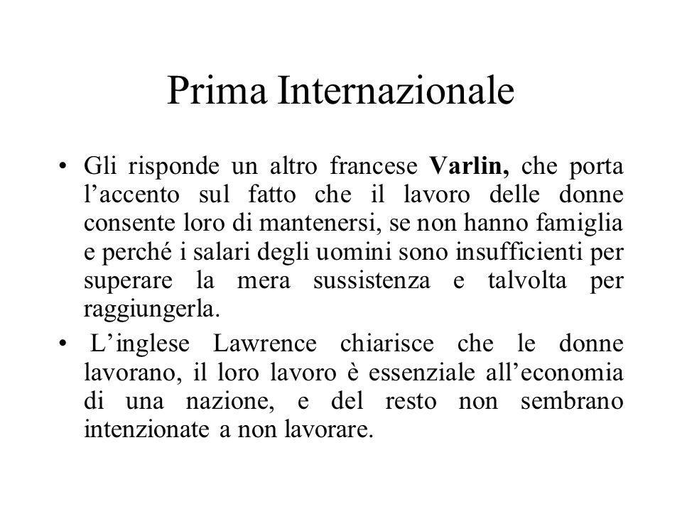 Prima Internazionale Gli risponde un altro francese Varlin, che porta laccento sul fatto che il lavoro delle donne consente loro di mantenersi, se non