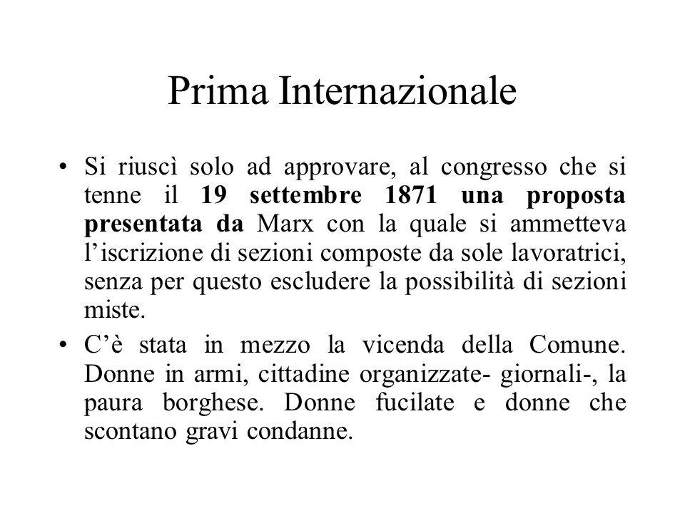 Prima Internazionale Si riuscì solo ad approvare, al congresso che si tenne il 19 settembre 1871 una proposta presentata da Marx con la quale si ammet