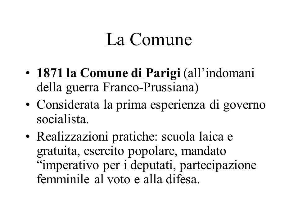 La Comune 1871 la Comune di Parigi (allindomani della guerra Franco-Prussiana) Considerata la prima esperienza di governo socialista. Realizzazioni pr