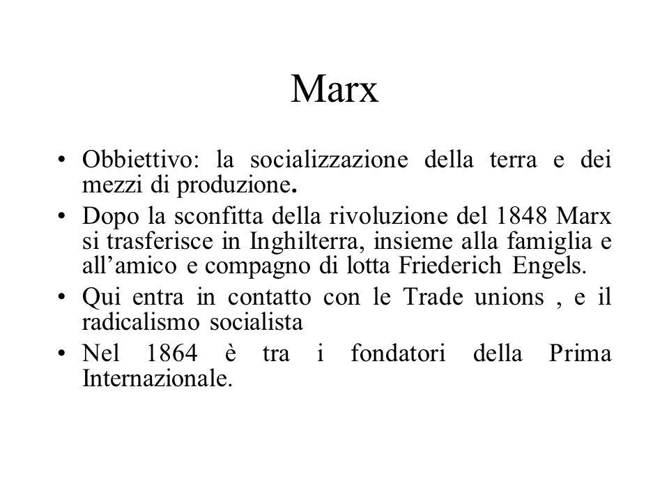 Marx Obbiettivo: la socializzazione della terra e dei mezzi di produzione. Dopo la sconfitta della rivoluzione del 1848 Marx si trasferisce in Inghilt