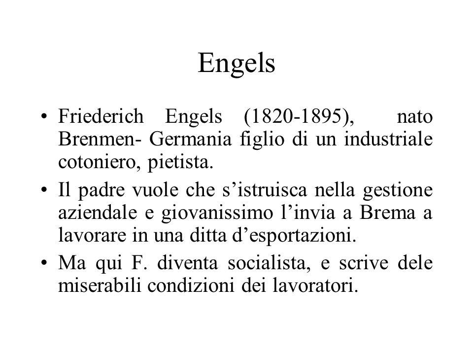 Engels Friederich Engels (1820-1895), nato Brenmen- Germania figlio di un industriale cotoniero, pietista. Il padre vuole che sistruisca nella gestion