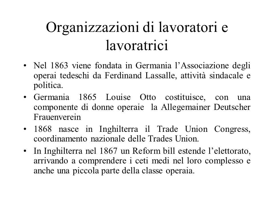 Organizzazioni di lavoratori e lavoratrici Nel 1863 viene fondata in Germania lAssociazione degli operai tedeschi da Ferdinand Lassalle, attività sind