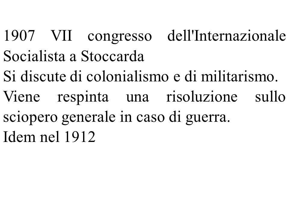 1907 VII congresso dell'Internazionale Socialista a Stoccarda Si discute di colonialismo e di militarismo. Viene respinta una risoluzione sullo sciope