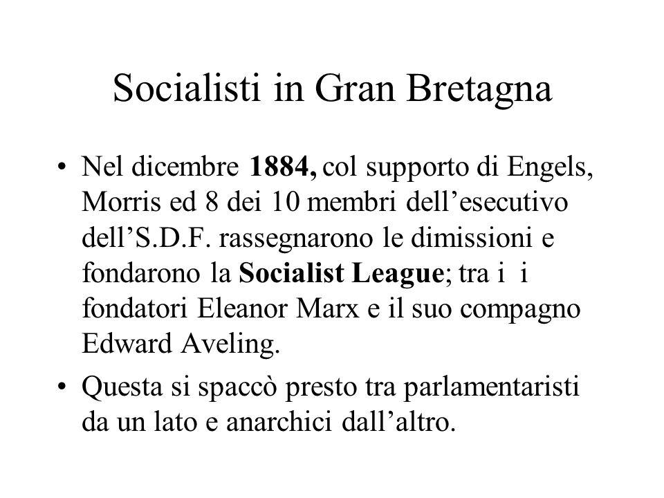 Socialisti in Gran Bretagna Nel dicembre 1884, col supporto di Engels, Morris ed 8 dei 10 membri dellesecutivo dellS.D.F. rassegnarono le dimissioni e