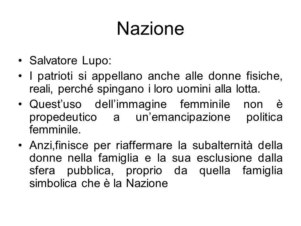 Nazione Salvatore Lupo: I patrioti si appellano anche alle donne fisiche, reali, perché spingano i loro uomini alla lotta. Questuso dellimmagine femmi