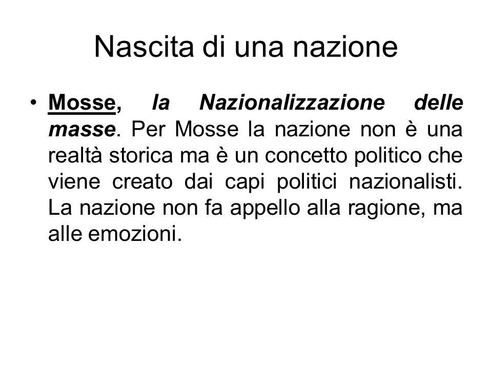 Nascita di una nazione Mosse, la Nazionalizzazione delle masse. Per Mosse la nazione non è una realtà storica ma è un concetto politico che viene crea