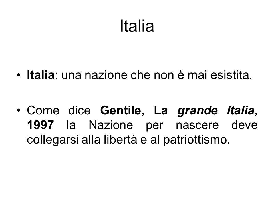 Italia Italia: una nazione che non è mai esistita. Come dice Gentile, La grande Italia, 1997 la Nazione per nascere deve collegarsi alla libertà e al