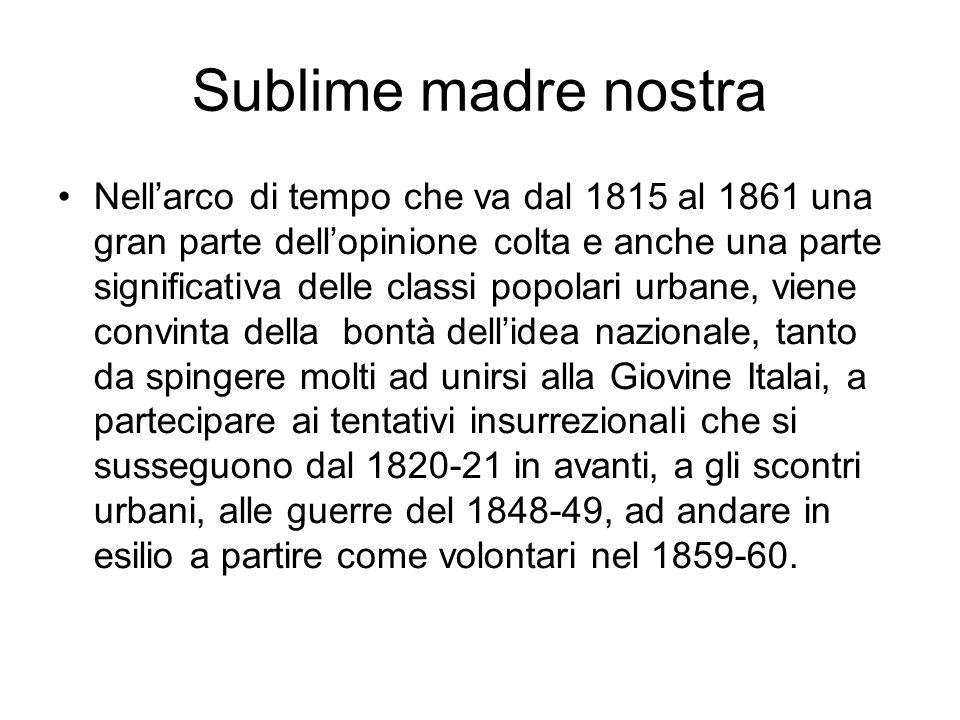 Sublime madre nostra Nellarco di tempo che va dal 1815 al 1861 una gran parte dellopinione colta e anche una parte significativa delle classi popolari