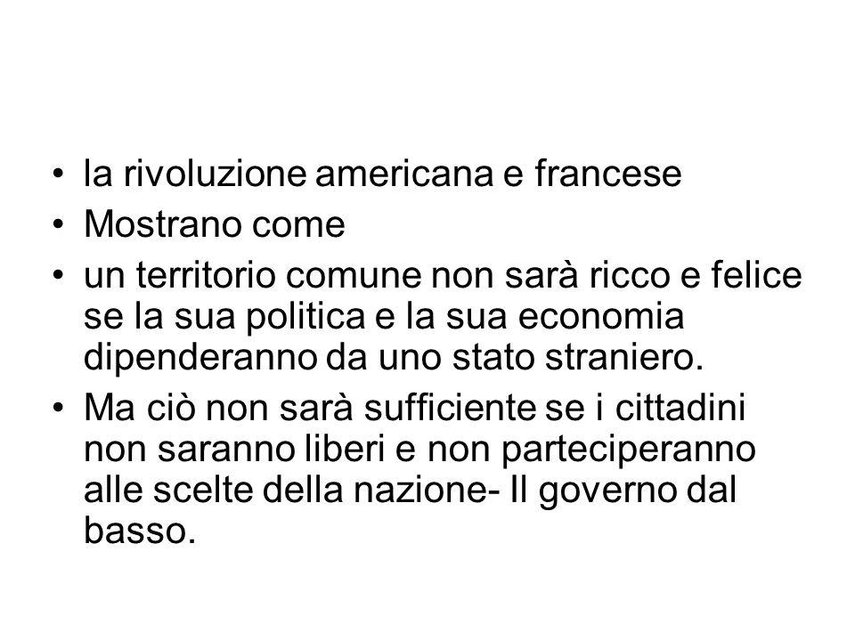 la rivoluzione americana e francese Mostrano come un territorio comune non sarà ricco e felice se la sua politica e la sua economia dipenderanno da un