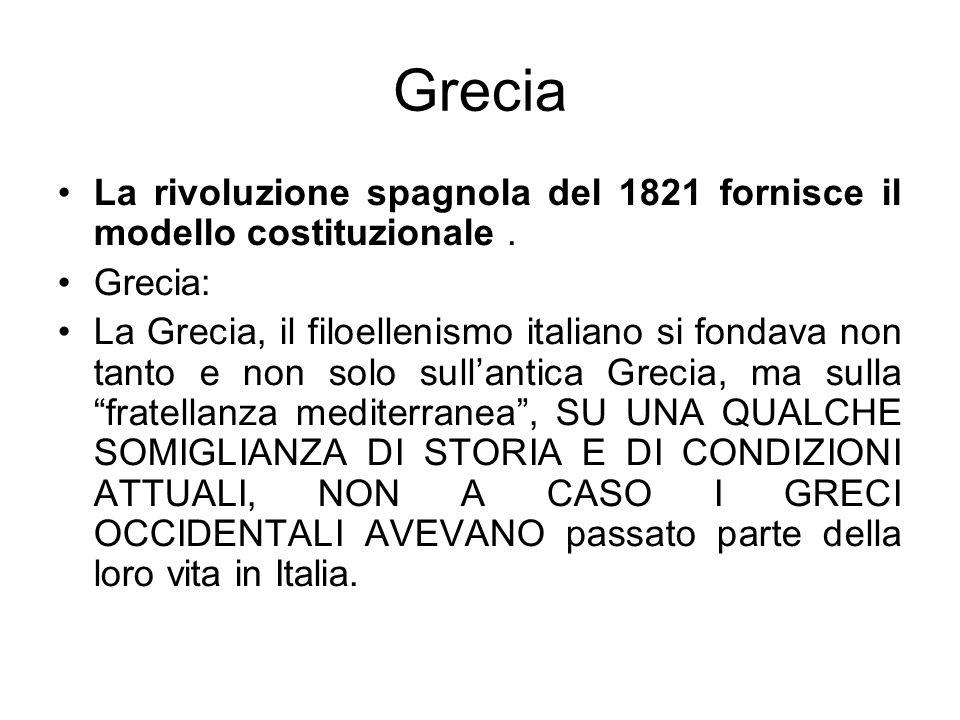 Grecia La rivoluzione spagnola del 1821 fornisce il modello costituzionale. Grecia: La Grecia, il filoellenismo italiano si fondava non tanto e non so