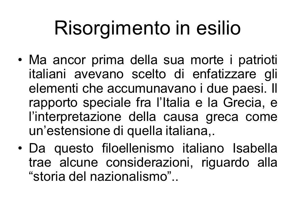 Risorgimento in esilio Ma ancor prima della sua morte i patrioti italiani avevano scelto di enfatizzare gli elementi che accumunavano i due paesi. Il