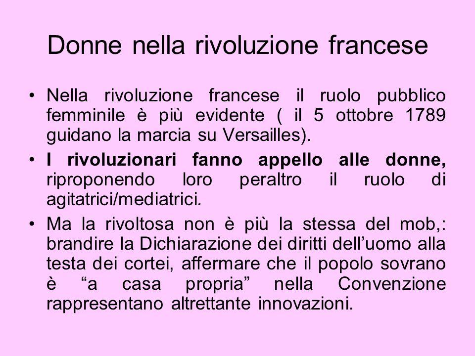 Donne nella rivoluzione francese Al di là di un ruolo e di una gestualità tradizionali, le donne fanno irruzione nello spazio politico aperto dalla rivoluzione.
