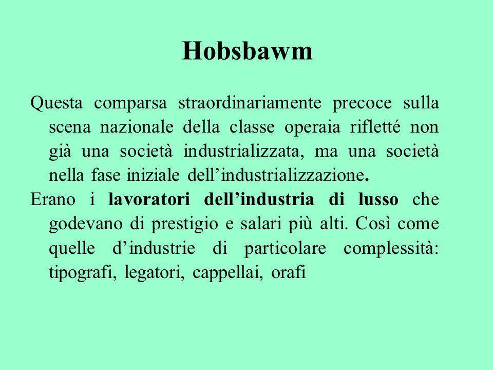 Hobsbawm Questa comparsa straordinariamente precoce sulla scena nazionale della classe operaia rifletté non già una società industrializzata, ma una s
