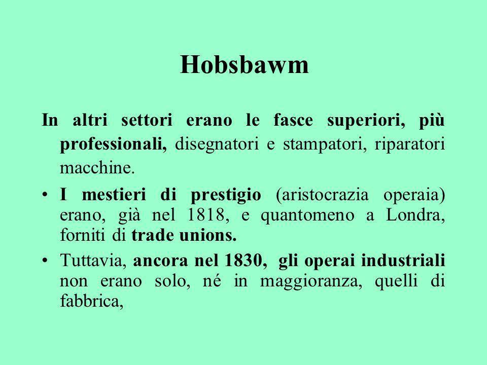 Hobsbawm In altri settori erano le fasce superiori, più professionali, disegnatori e stampatori, riparatori macchine. I mestieri di prestigio (aristoc