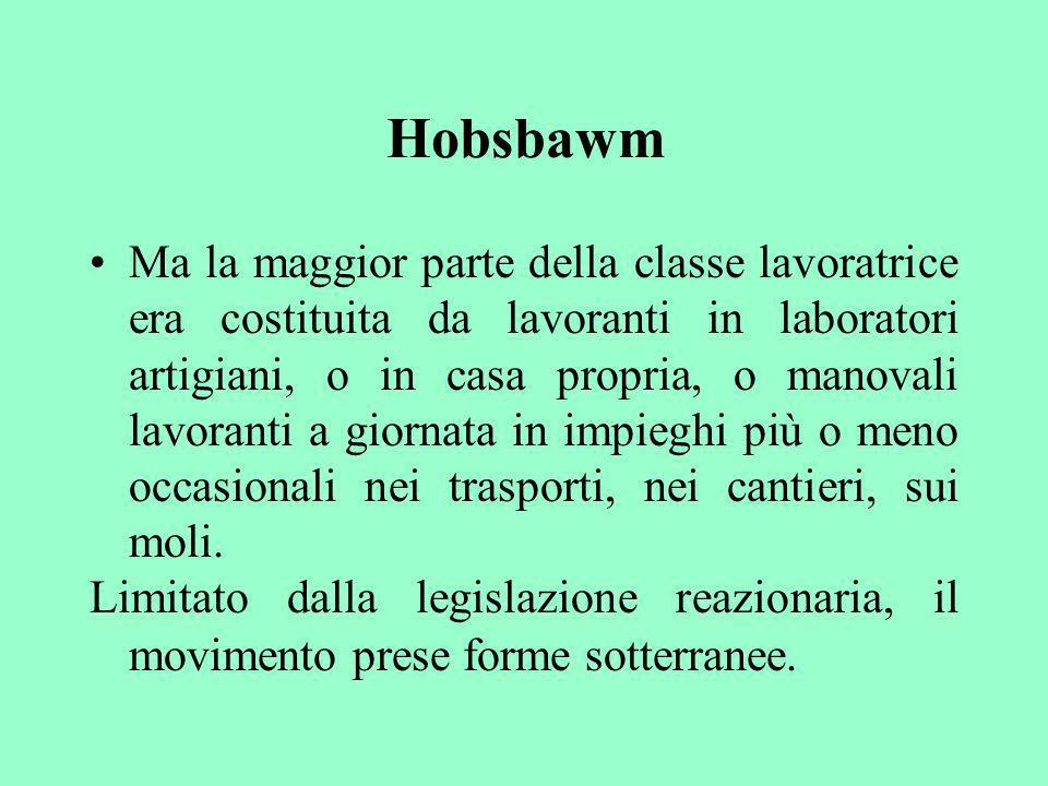 Hobsbawm Ma la maggior parte della classe lavoratrice era costituita da lavoranti in laboratori artigiani, o in casa propria, o manovali lavoranti a g