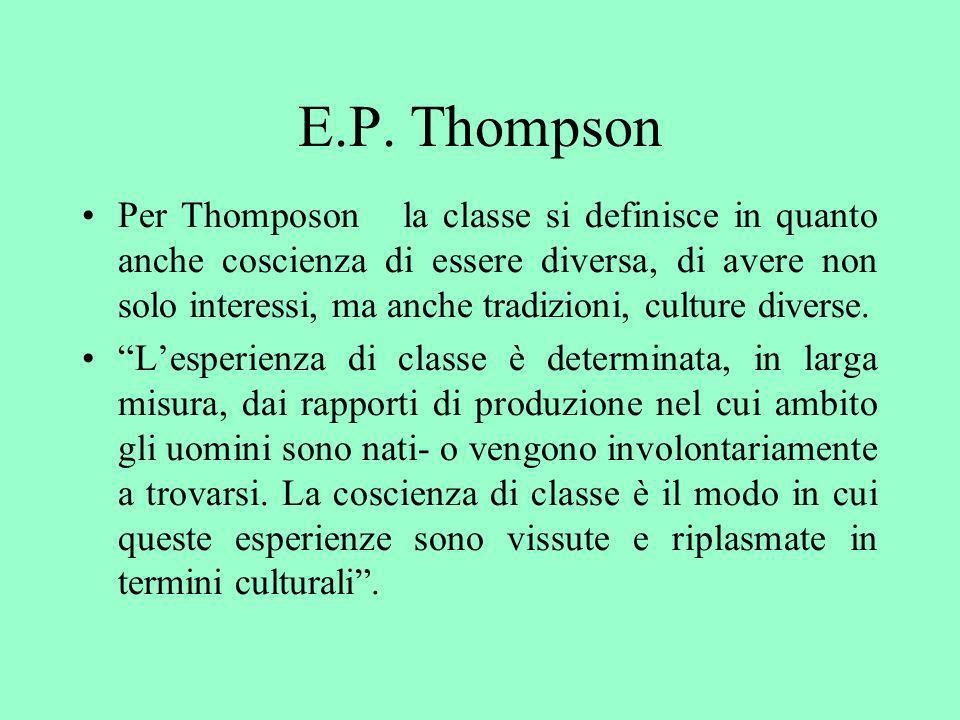 E.P. Thompson Per Thomposon la classe si definisce in quanto anche coscienza di essere diversa, di avere non solo interessi, ma anche tradizioni, cult