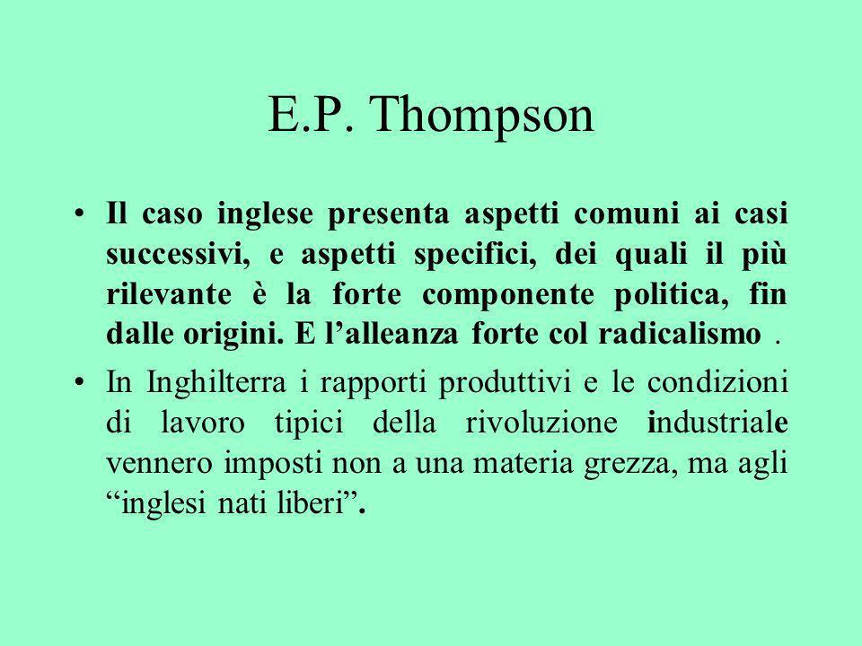 E.P. Thompson Il caso inglese presenta aspetti comuni ai casi successivi, e aspetti specifici, dei quali il più rilevante è la forte componente politi