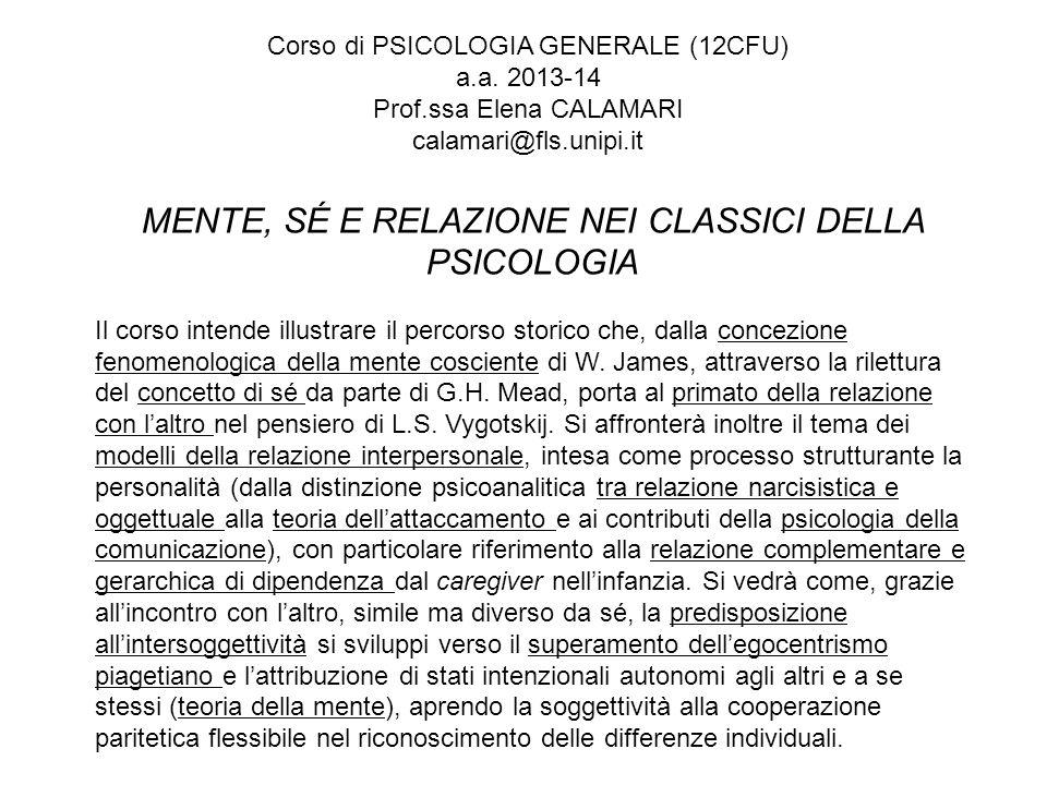 MENTE, SÉ E RELAZIONE NEI CLASSICI DELLA PSICOLOGIA Il corso intende illustrare il percorso storico che, dalla concezione fenomenologica della mente c