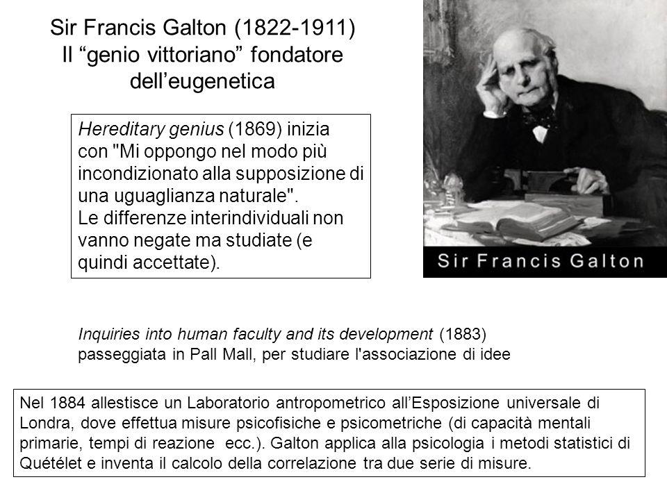 Sir Francis Galton (1822-1911) Il genio vittoriano fondatore delleugenetica Hereditary genius (1869) inizia con