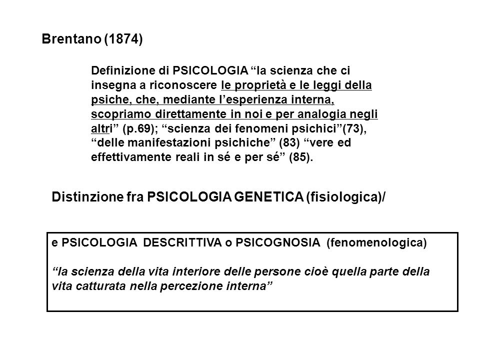 Distinzione fra PSICOLOGIA GENETICA (fisiologica)/ e PSICOLOGIA DESCRITTIVA o PSICOGNOSIA (fenomenologica) la scienza della vita interiore delle perso