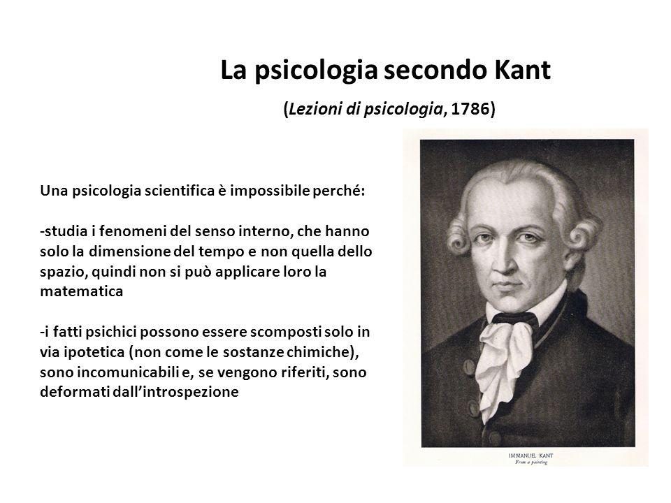 Una psicologia scientifica è impossibile perché: -studia i fenomeni del senso interno, che hanno solo la dimensione del tempo e non quella dello spazi