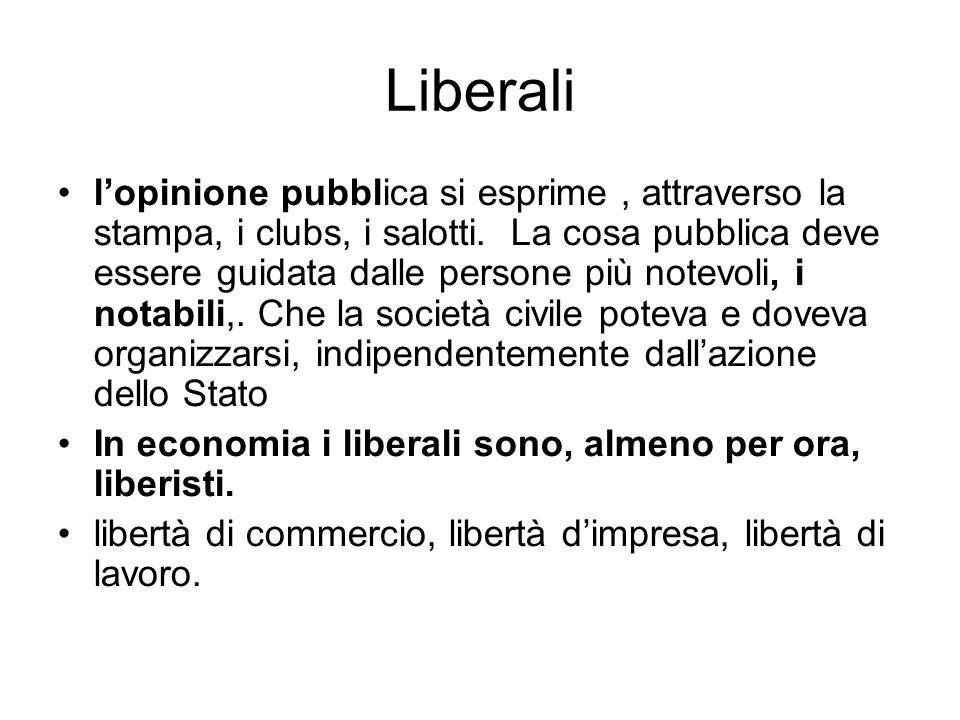 Liberali lopinione pubblica si esprime, attraverso la stampa, i clubs, i salotti. La cosa pubblica deve essere guidata dalle persone più notevoli, i n