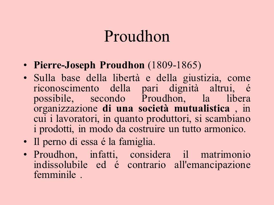 Proudhon Pierre-Joseph Proudhon (1809-1865) Sulla base della libertà e della giustizia, come riconoscimento della pari dignità altrui, é possibile, se