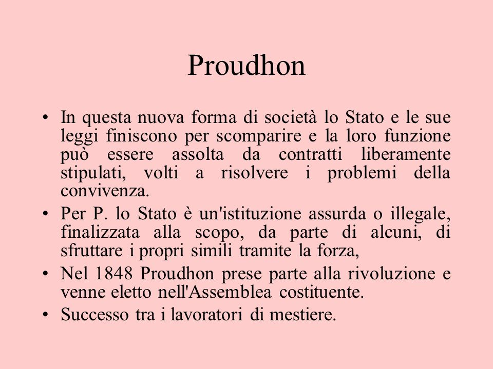 Proudhon In questa nuova forma di società lo Stato e le sue leggi finiscono per scomparire e la loro funzione può essere assolta da contratti liberame