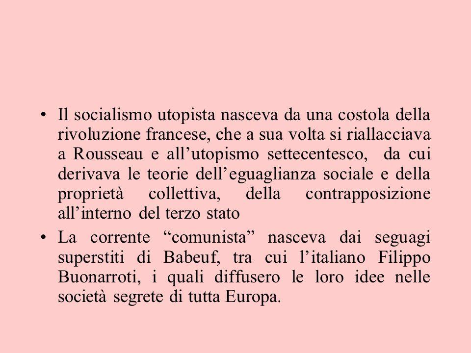 Il socialismo utopista nasceva da una costola della rivoluzione francese, che a sua volta si riallacciava a Rousseau e allutopismo settecentesco, da c
