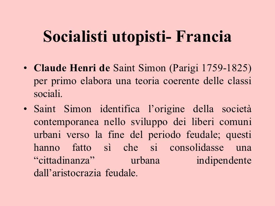 Socialisti utopisti- Francia Claude Henri de Saint Simon (Parigi 1759-1825) per primo elabora una teoria coerente delle classi sociali. Saint Simon id