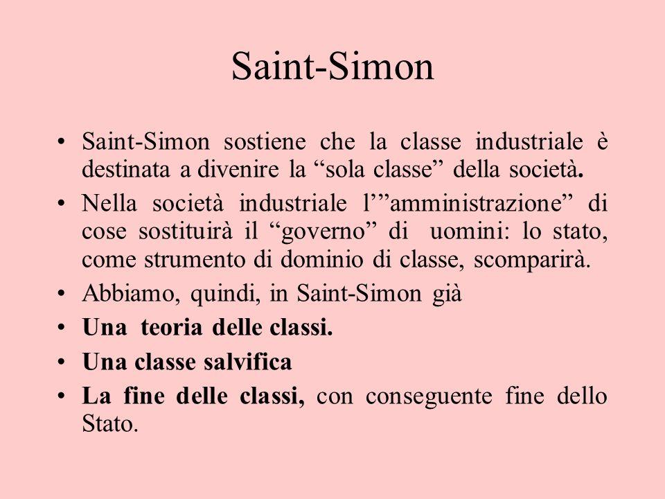 Saint-Simon Saint-Simon sostiene che la classe industriale è destinata a divenire la sola classe della società. Nella società industriale lamministraz